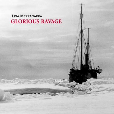 GLORIOUS RAVAGE :: Lisa Mezzacappa
